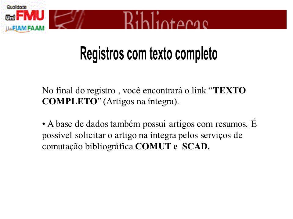 No final do registro, você encontrará o link TEXTO COMPLETO (Artigos na íntegra).