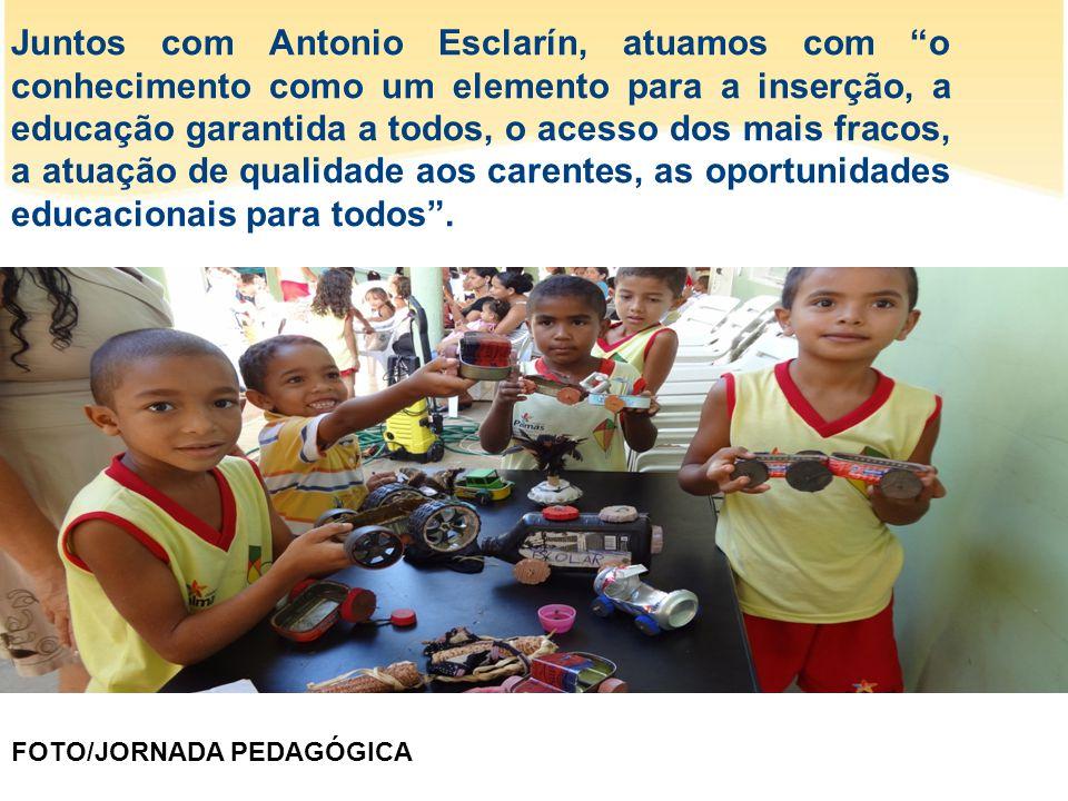 Juntos com Antonio Esclarín, atuamos com o conhecimento como um elemento para a inserção, a educação garantida a todos, o acesso dos mais fracos, a atuação de qualidade aos carentes, as oportunidades educacionais para todos .
