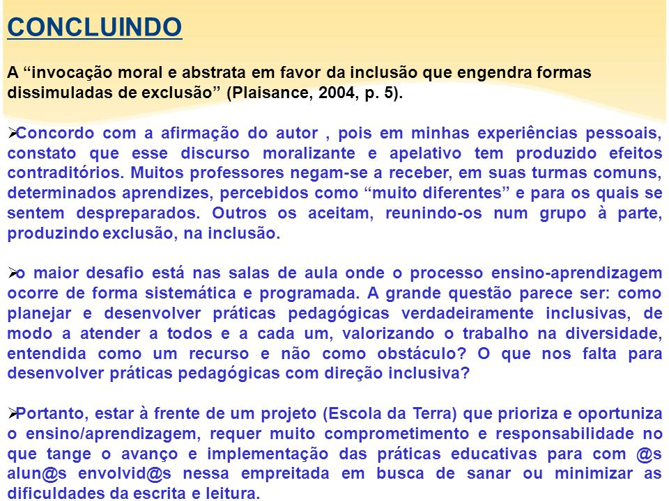 CONCLUINDO A invocação moral e abstrata em favor da inclusão que engendra formas dissimuladas de exclusão (Plaisance, 2004, p.