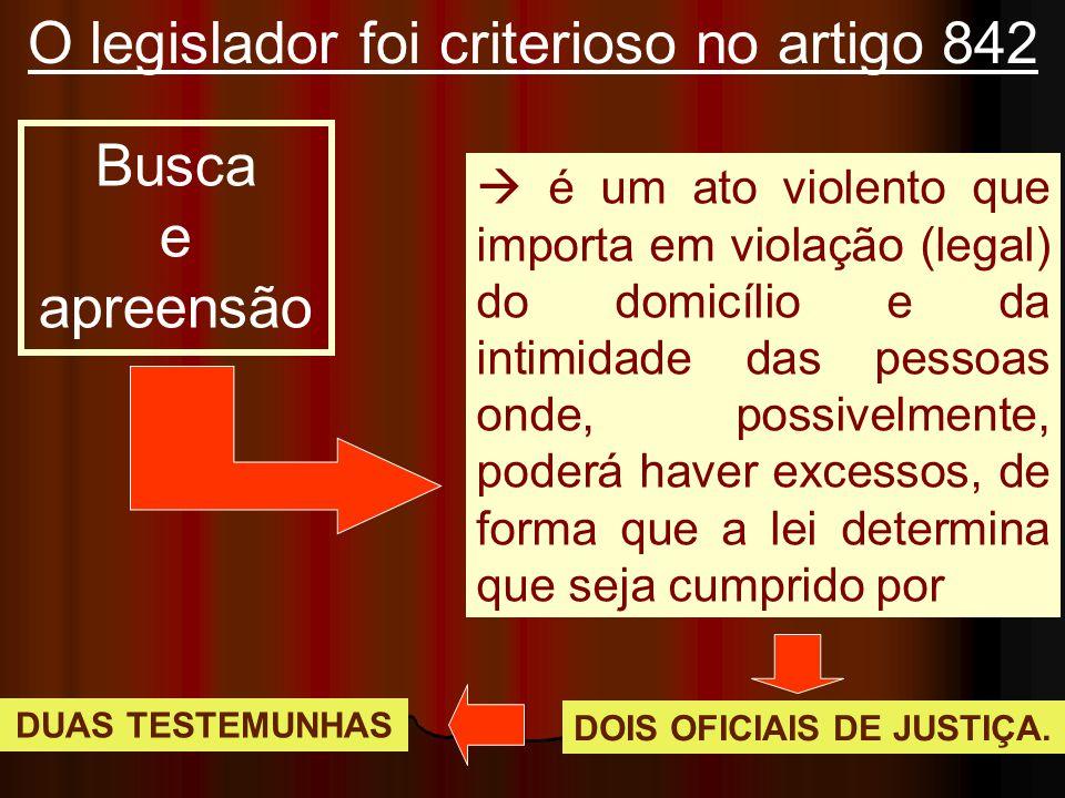 O legislador foi criterioso no artigo 842 Busca e apreensão DOIS OFICIAIS DE JUSTIÇA. DUAS TESTEMUNHAS  é um ato violento que importa em violação (le