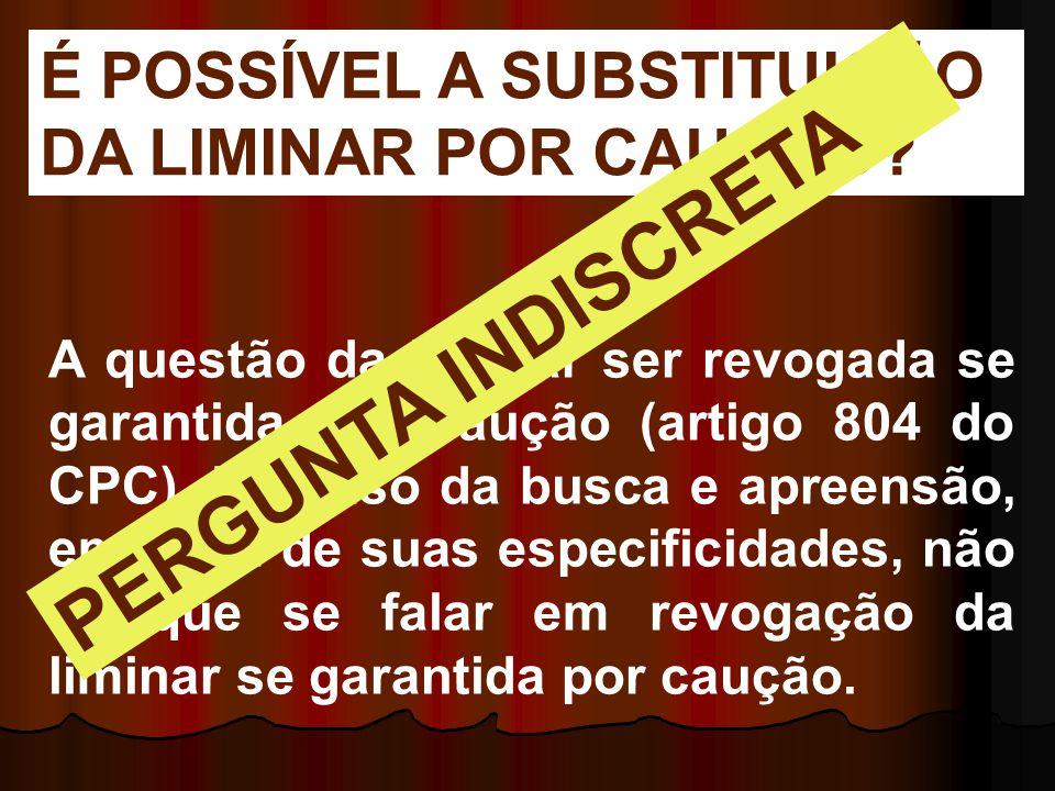 A questão da liminar ser revogada se garantida por caução (artigo 804 do CPC). No caso da busca e apreensão, em vista de suas especificidades, não há