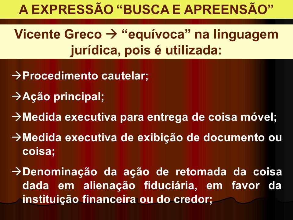 """A EXPRESSÃO """"BUSCA E APREENSÃO"""" Vicente Greco  """"equívoca"""" na linguagem jurídica, pois é utilizada:  Procedimento cautelar;  Ação principal;  Medid"""