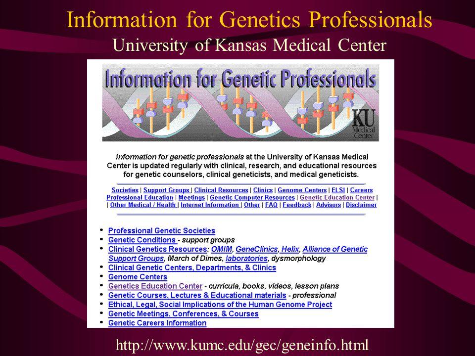 http://www.kumc.edu/gec/geneinfo.html Information for Genetics Professionals University of Kansas Medical Center