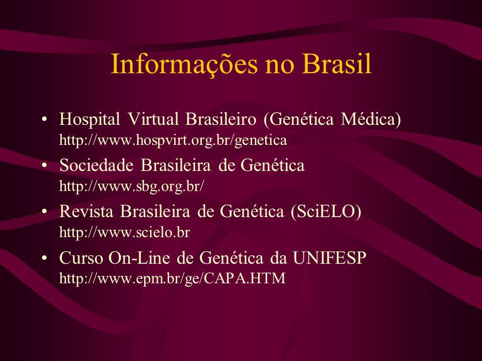 Informações no Brasil Hospital Virtual Brasileiro (Genética Médica) http://www.hospvirt.org.br/genetica Sociedade Brasileira de Genética http://www.sbg.org.br/ Revista Brasileira de Genética (SciELO) http://www.scielo.br Curso On-Line de Genética da UNIFESP http://www.epm.br/ge/CAPA.HTM