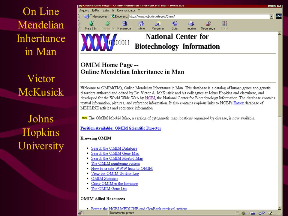 On Line Mendelian Inheritance in Man Victor McKusick Johns Hopkins University