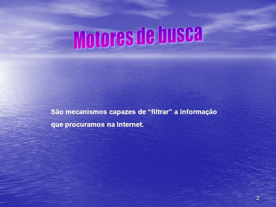 """2 São mecanismos capazes de """"filtrar"""" a informação que procuramos na Internet."""