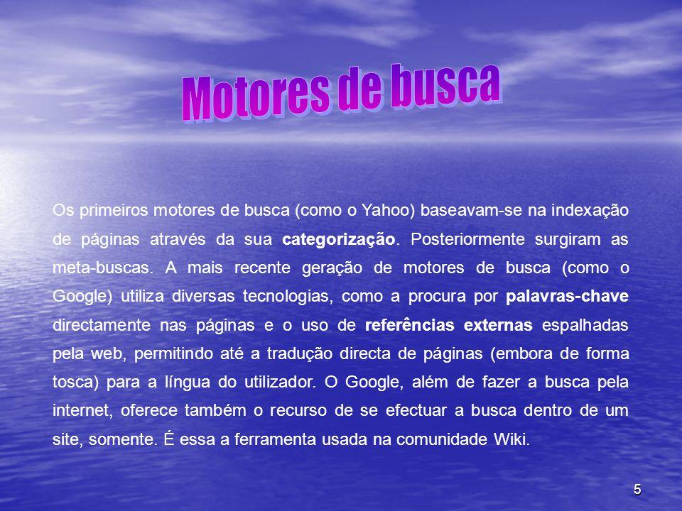 5 Os primeiros motores de busca (como o Yahoo) baseavam-se na indexação de páginas através da sua categorização. Posteriormente surgiram as meta-busca