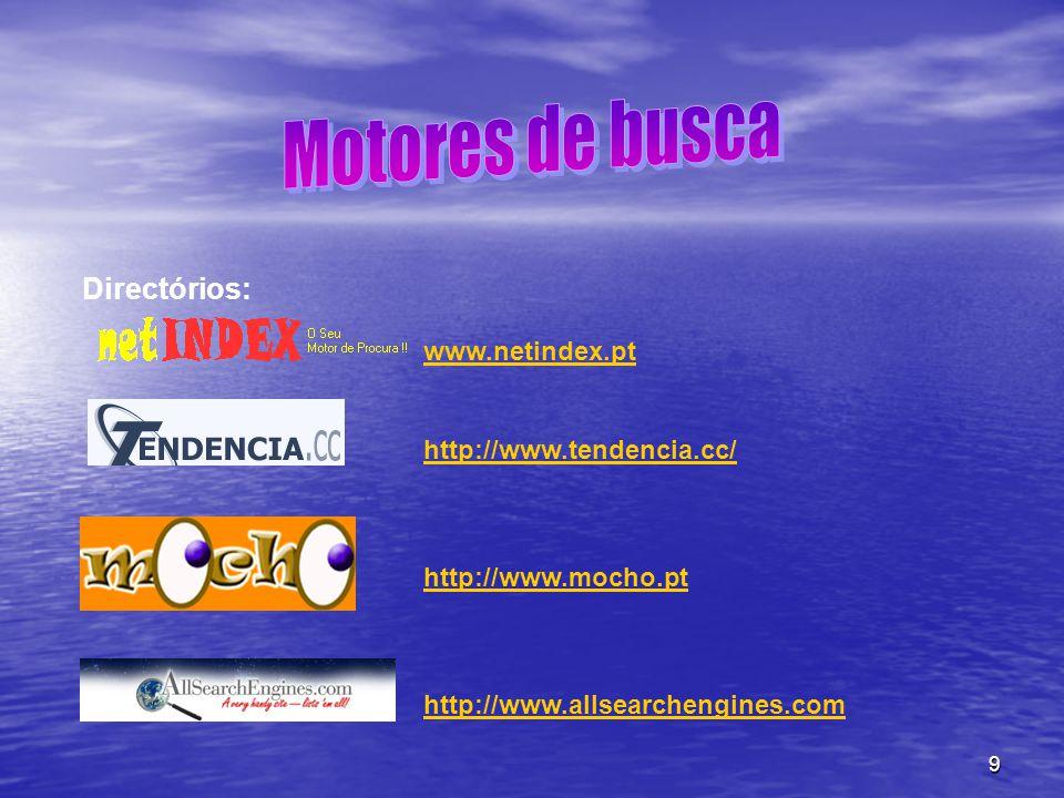 10 Motores de busca: www.sapo.pt www.yahoo.com www.google.com (pt) (es) (br) (fr)… etc..www.google.com(pt) (es) (br) (fr)… www.lycos.com