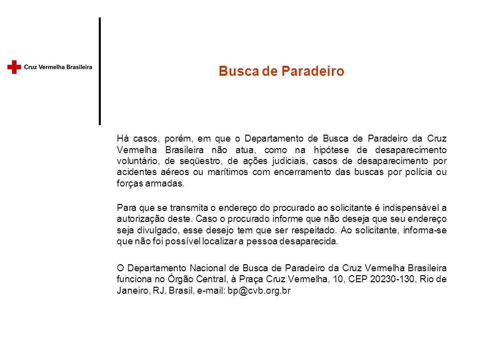 Busca de Paradeiro Há casos, porém, em que o Departamento de Busca de Paradeiro da Cruz Vermelha Brasileira não atua, como na hipótese de desaparecimento voluntário, de seqüestro, de ações judiciais, casos de desaparecimento por acidentes aéreos ou marítimos com encerramento das buscas por polícia ou forças armadas.