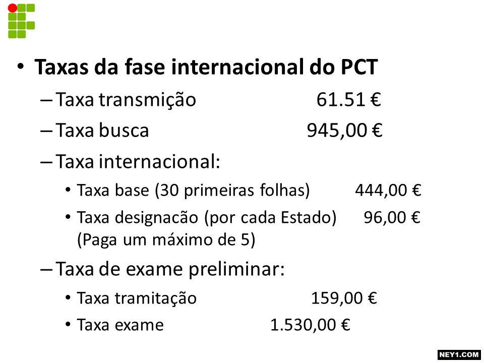 Taxas da fase internacional do PCT – Taxa transmição 61.51 € – Taxa busca945,00 € – Taxa internacional: Taxa base (30 primeiras folhas)444,00 € Taxa d