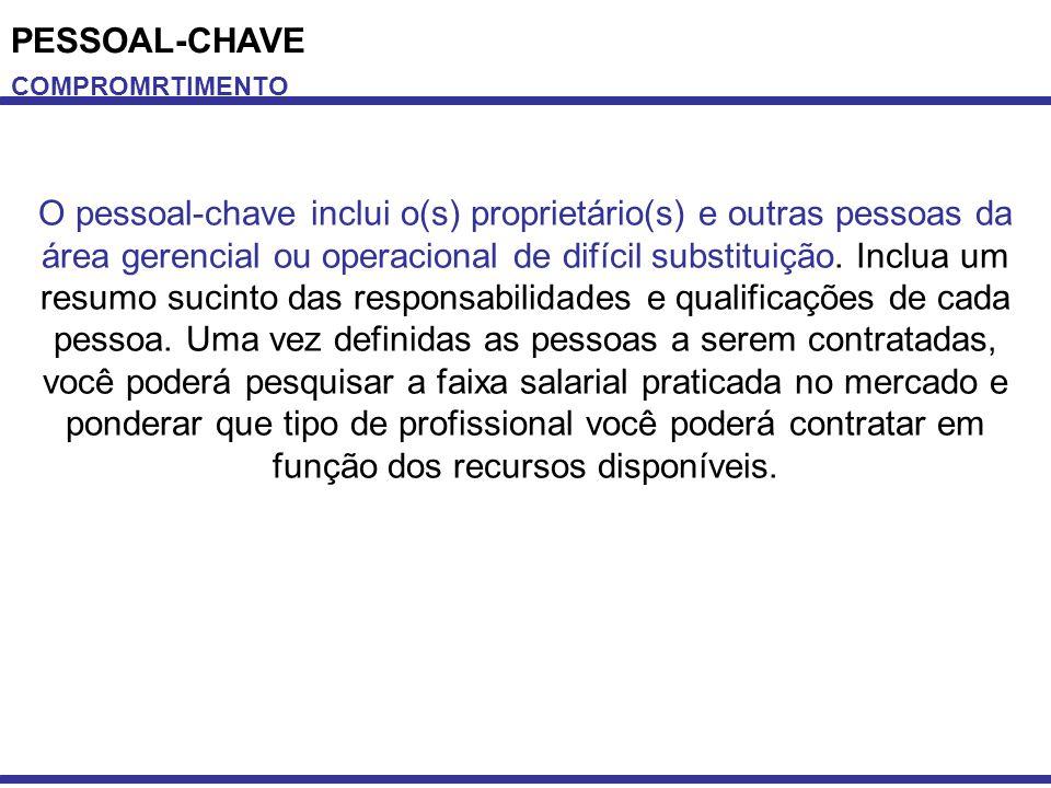 PESSOAL-CHAVE COMPROMRTIMENTO O pessoal-chave inclui o(s) proprietário(s) e outras pessoas da área gerencial ou operacional de difícil substituição. I