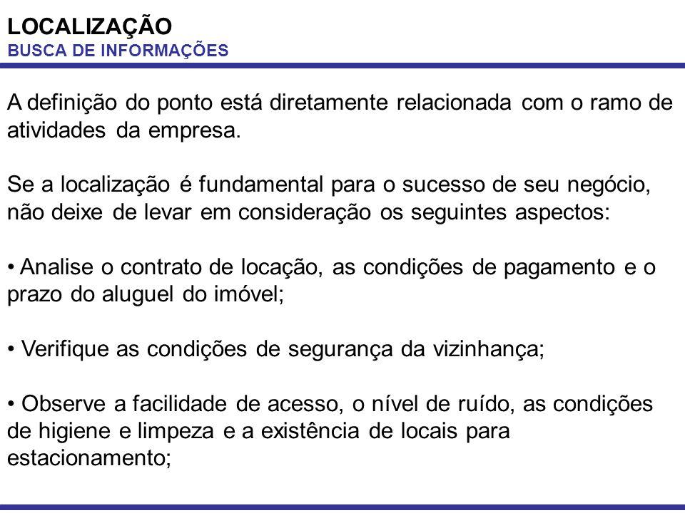 LOCALIZAÇÃO BUSCA DE INFORMAÇÕES A definição do ponto está diretamente relacionada com o ramo de atividades da empresa. Se a localização é fundamental