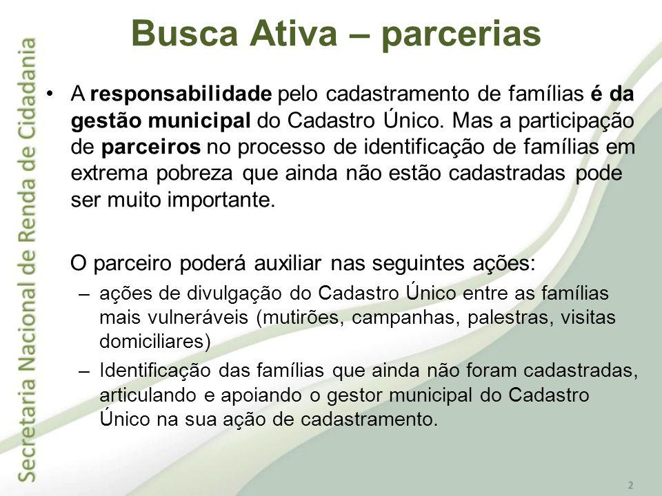 A responsabilidade pelo cadastramento de famílias é da gestão municipal do Cadastro Único. Mas a participação de parceiros no processo de identificaçã