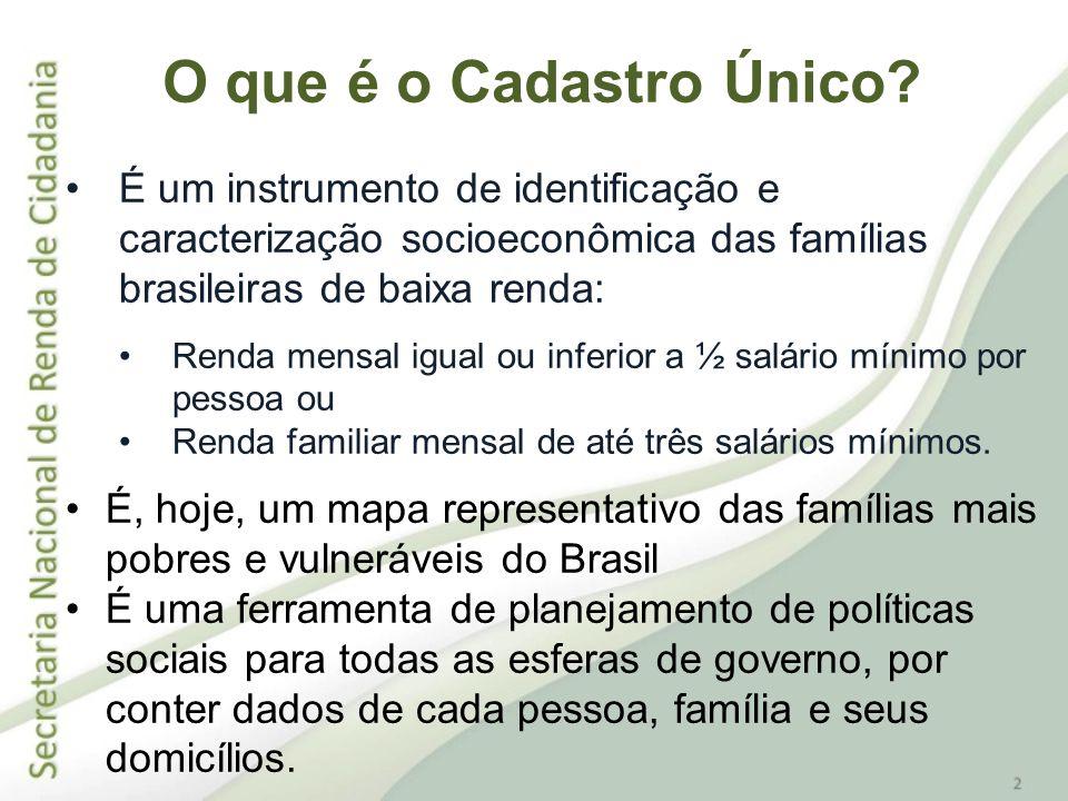 É um instrumento de identificação e caracterização socioeconômica das famílias brasileiras de baixa renda: Renda mensal igual ou inferior a ½ salário