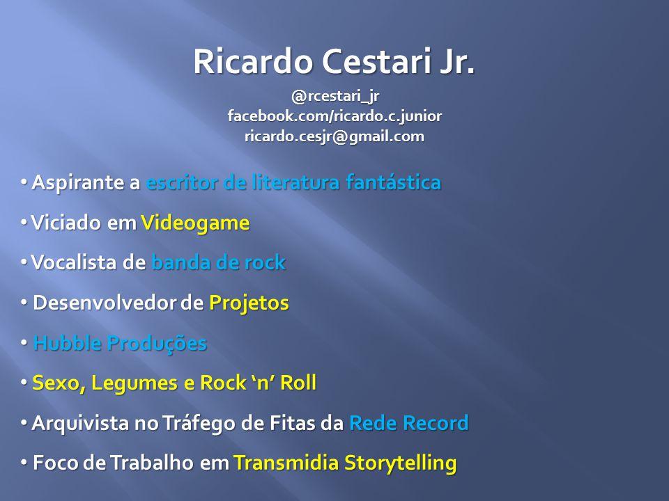 @rcestari_jrfacebook.com/ricardo.c.juniorricardo.cesjr@gmail.com Aspirante a escritor de literatura fantástica Aspirante a escritor de literatura fant
