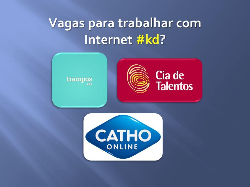 Vagas para trabalhar com Internet #kd