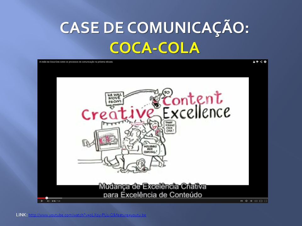 CASE DE COMUNICAÇÃO: COCA-COLA LINK: http://www.youtube.com/watch?v=0LXpy-PU1-Q&feature=youtu.be http://www.youtube.com/watch?v=0LXpy-PU1-Q&feature=youtu.be