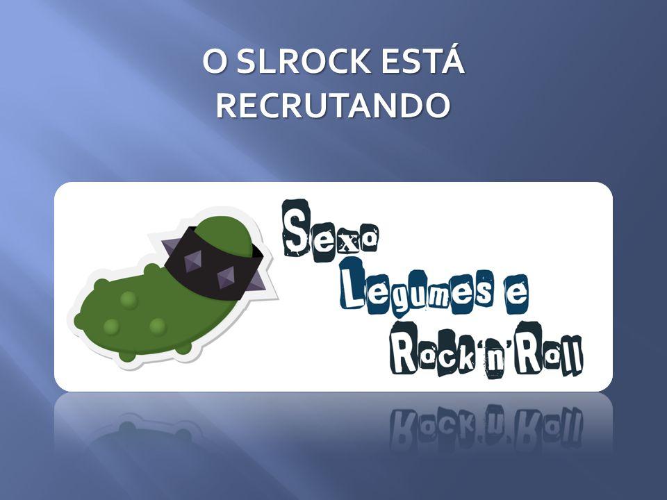O SLROCK ESTÁ RECRUTANDO