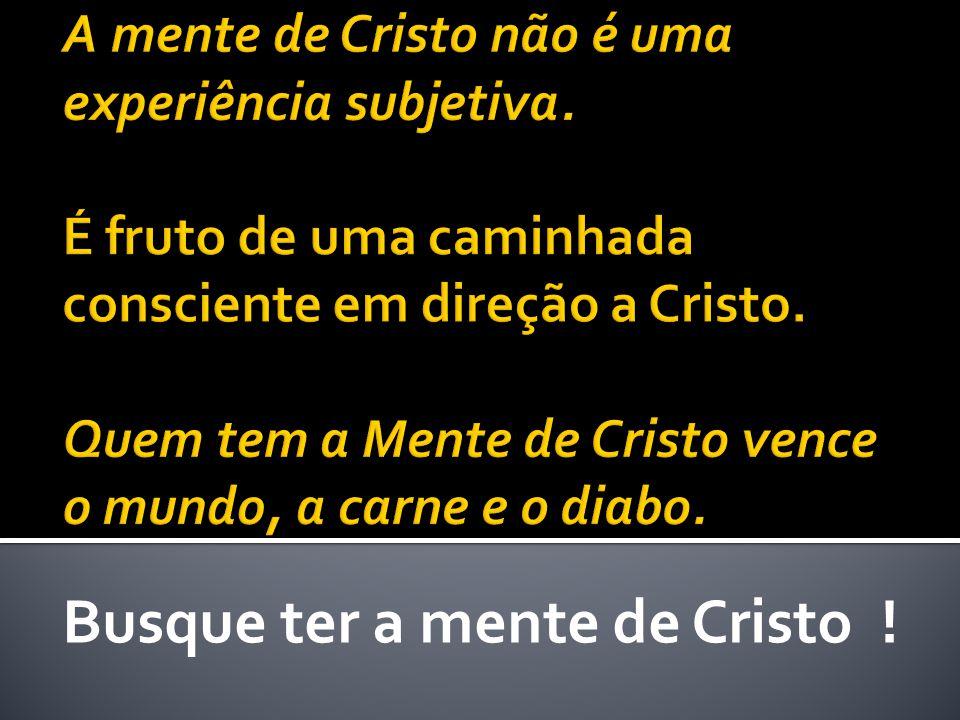 Busque ter a mente de Cristo !
