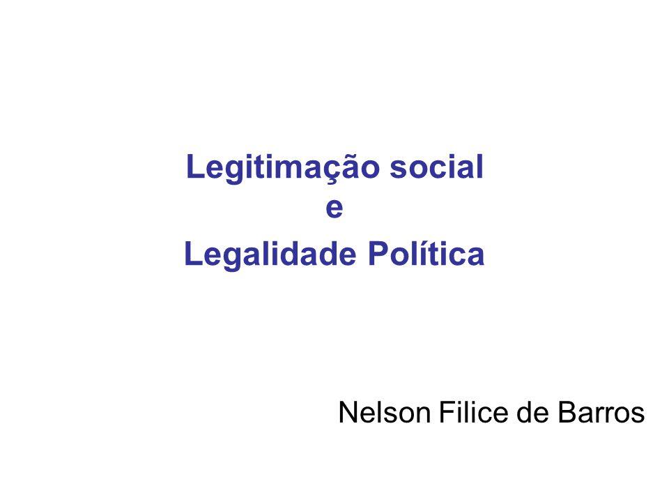 Legitimação social e Legalidade Política Nelson Filice de Barros