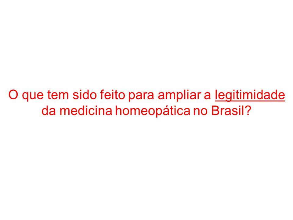 O que tem sido feito para ampliar a legitimidade da medicina homeopática no Brasil?