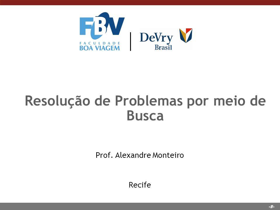 1 Resolução de Problemas por meio de Busca Prof. Alexandre Monteiro Recife