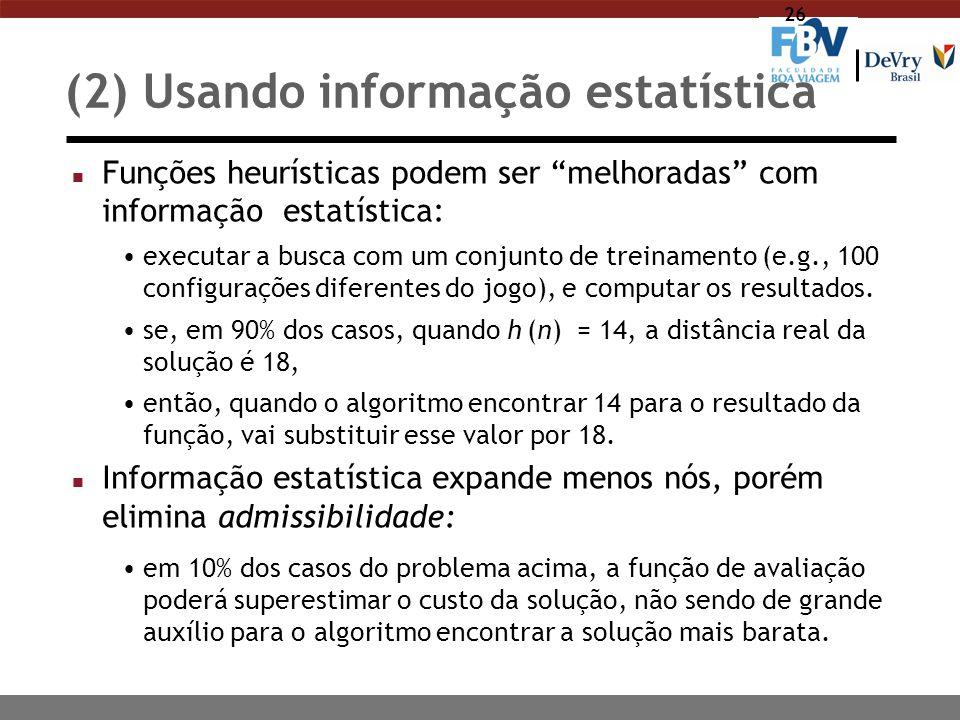 """26 (2) Usando informação estatística n Funções heurísticas podem ser """"melhoradas"""" com informação estatística: executar a busca com um conjunto de trei"""
