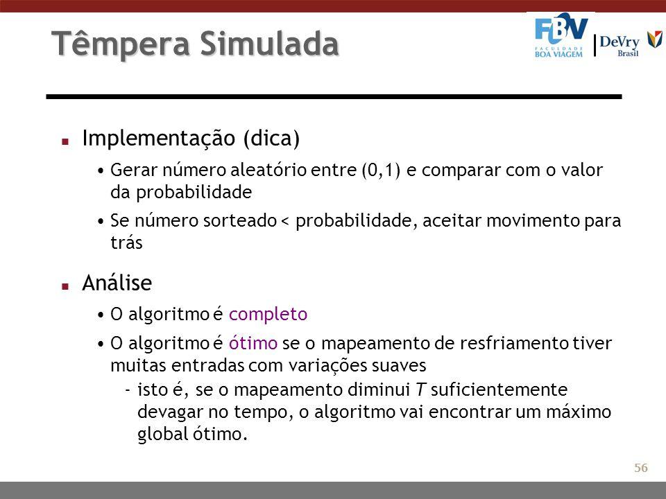 Têmpera Simulada n Implementação (dica) Gerar número aleatório entre (0,1) e comparar com o valor da probabilidade Se número sorteado < probabilidade,