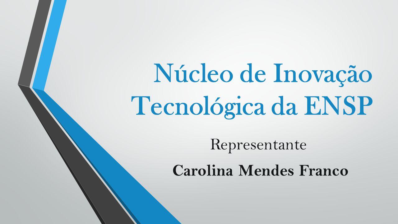 Núcleo de Inovação Tecnológica da ENSP Representante Carolina Mendes Franco