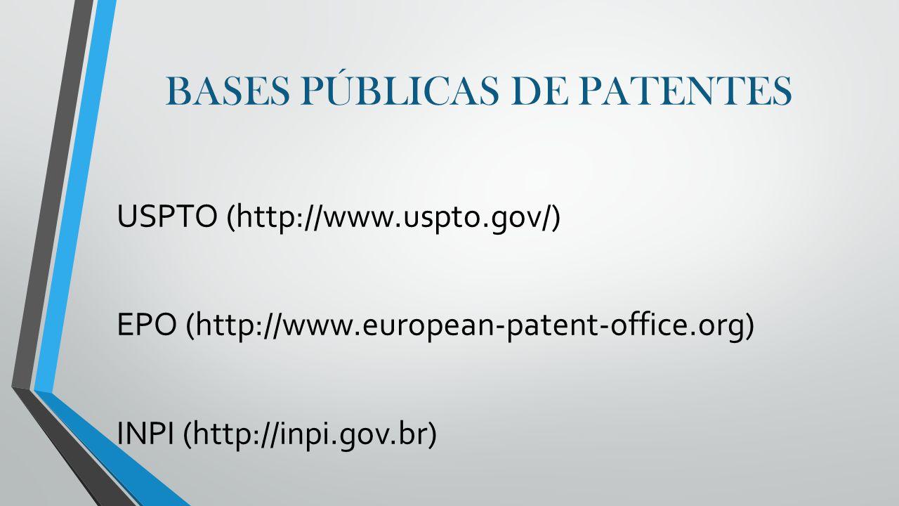BASES PÚBLICAS DE PATENTES USPTO (http://www.uspto.gov/) EPO (http://www.european-patent-office.org) INPI (http://inpi.gov.br)