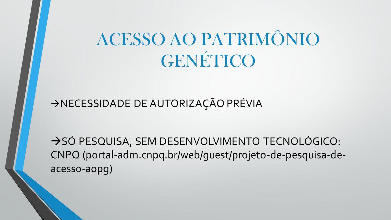 ACESSO AO PATRIMÔNIO GENÉTICO  NECESSIDADE DE AUTORIZAÇÃO PRÉVIA  SÓ PESQUISA, SEM DESENVOLVIMENTO TECNOLÓGICO: CNPQ (portal-adm.cnpq.br/web/guest/p
