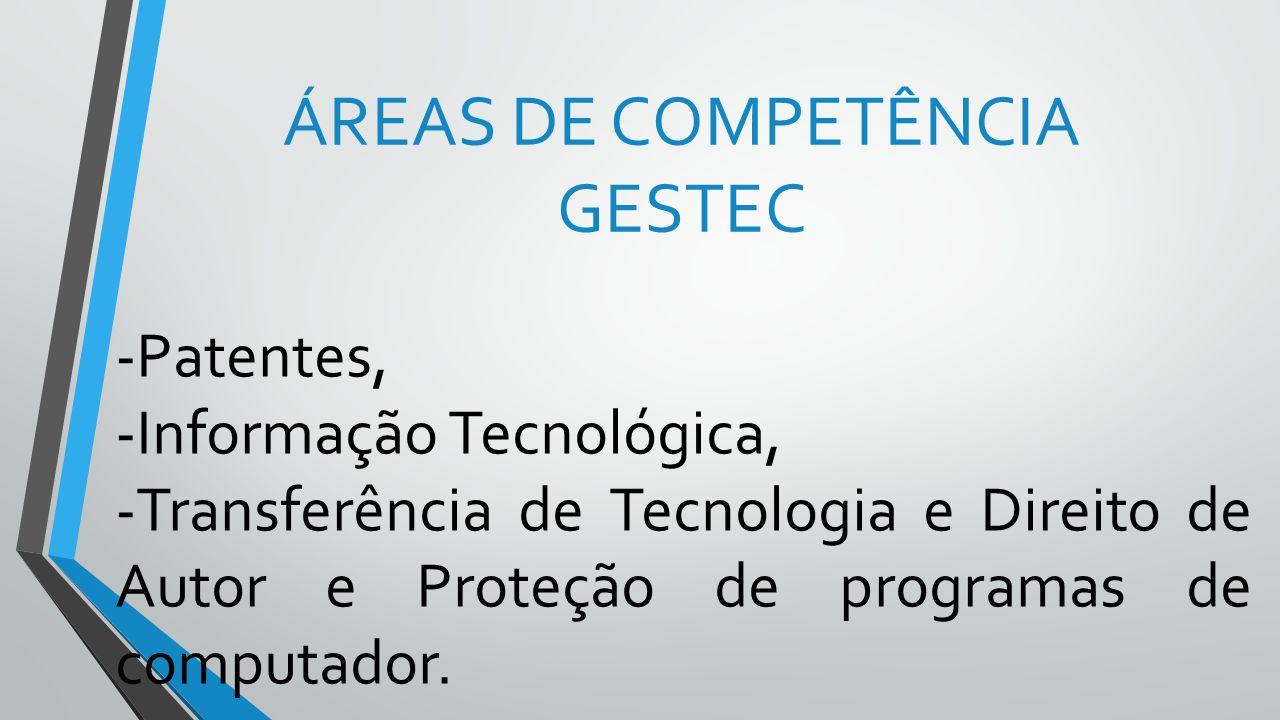ÁREAS DE COMPETÊNCIA GESTEC -Patentes, -Informação Tecnológica, -Transferência de Tecnologia e Direito de Autor e Proteção de programas de computador.