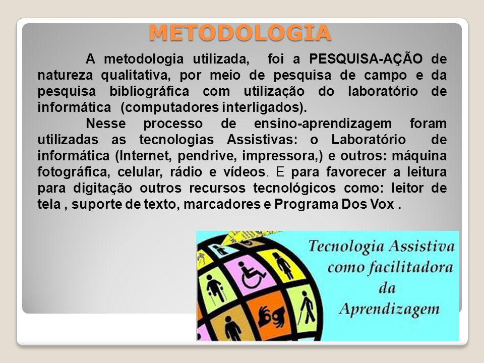 METODOLOGIA A metodologia utilizada, foi a PESQUISA-AÇÃO de natureza qualitativa, por meio de pesquisa de campo e da pesquisa bibliográfica com utiliz