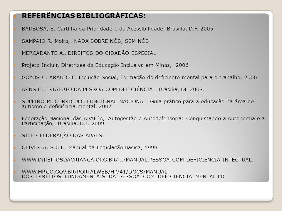 REFERÊNCIAS BIBLIOGRÁFICAS: BARBOSA, E. Cartilha da Prioridade e da Acessibilidade, Brasília, D.F. 2005 SAMPAIO R. Moira, NADA SOBRE NÓS, SEM NÓS MERC
