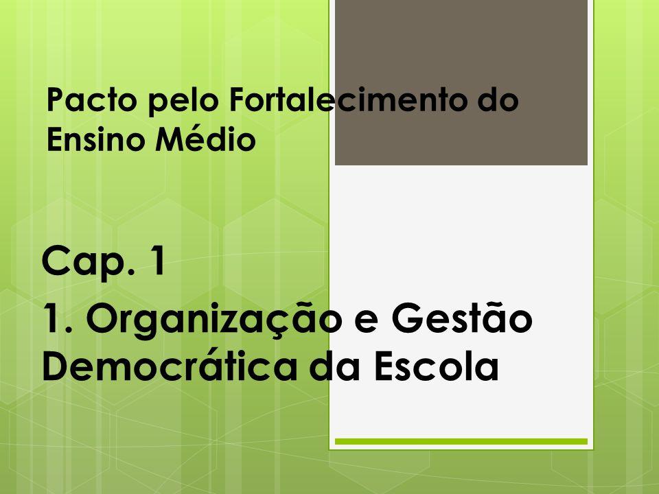 Pacto pelo Fortalecimento do Ensino Médio Cap. 1 1. Organização e Gestão Democrática da Escola
