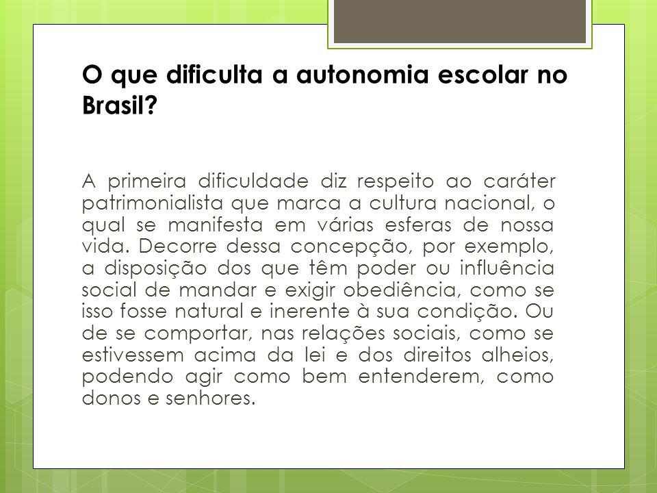 O que dificulta a autonomia escolar no Brasil? A primeira dificuldade diz respeito ao caráter patrimonialista que marca a cultura nacional, o qual se