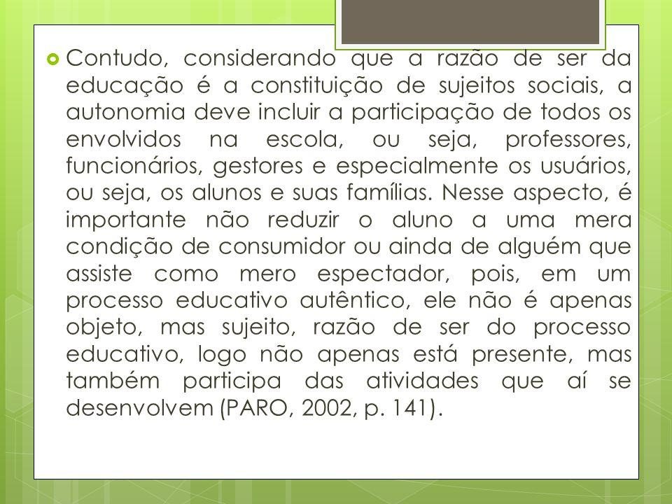  Contudo, considerando que a razão de ser da educação é a constituição de sujeitos sociais, a autonomia deve incluir a participação de todos os envol