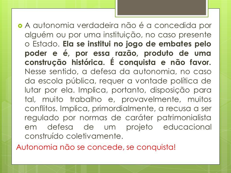  A autonomia verdadeira não é a concedida por alguém ou por uma instituição, no caso presente o Estado. Ela se institui no jogo de embates pelo poder
