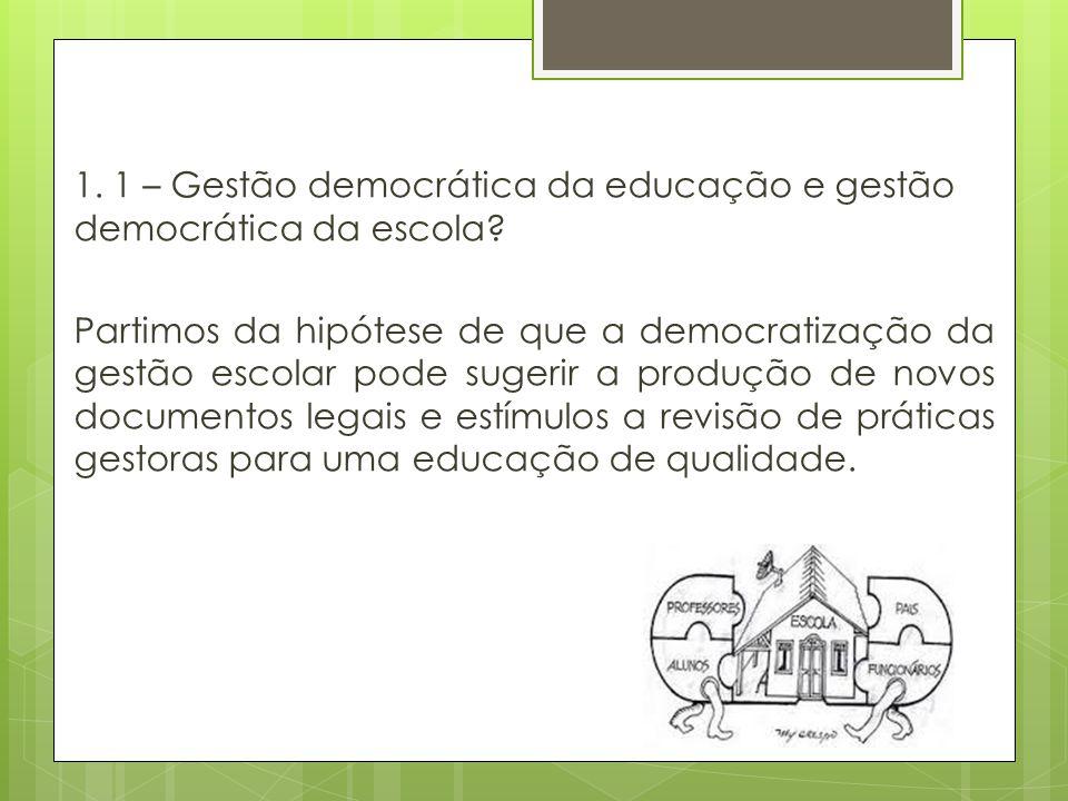 1. 1 – Gestão democrática da educação e gestão democrática da escola? Partimos da hipótese de que a democratização da gestão escolar pode sugerir a pr