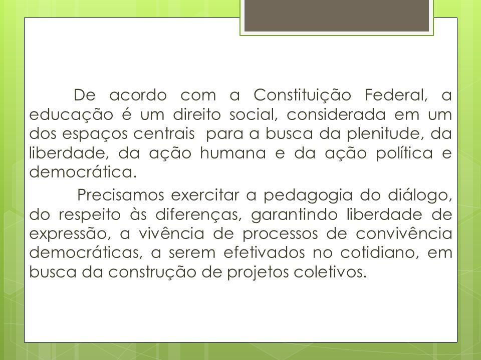 De acordo com a Constituição Federal, a educação é um direito social, considerada em um dos espaços centrais para a busca da plenitude, da liberdade,
