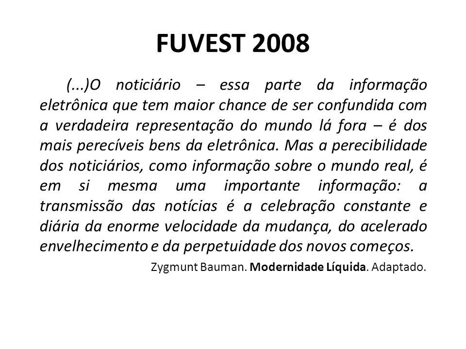 FUVEST 2008 (...)O noticiário – essa parte da informação eletrônica que tem maior chance de ser confundida com a verdadeira representação do mundo lá