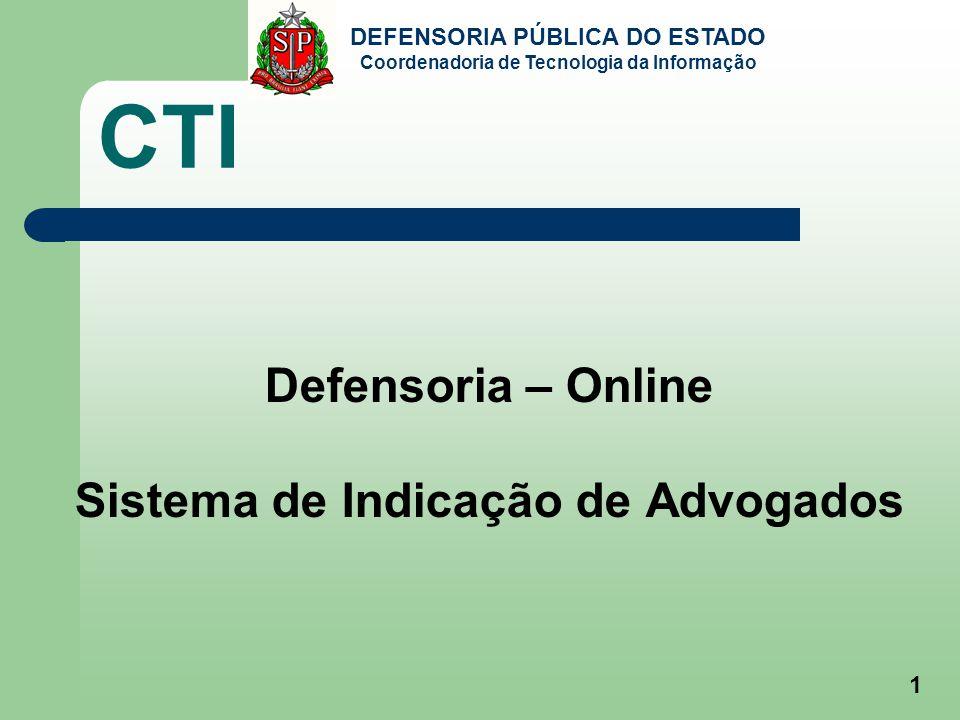 DEFENSORIA PÚBLICA DO ESTADO Coordenadoria de Tecnologia da Informação CTI Defensoria – Online Sistema de Indicação de Advogados 1