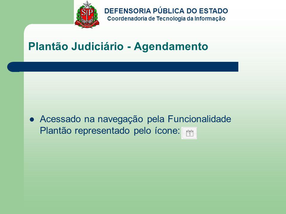 DEFENSORIA PÚBLICA DO ESTADO Coordenadoria de Tecnologia da Informação Plantão Judiciário - Agendamento Acessado na navegação pela Funcionalidade Plantão representado pelo ícone: