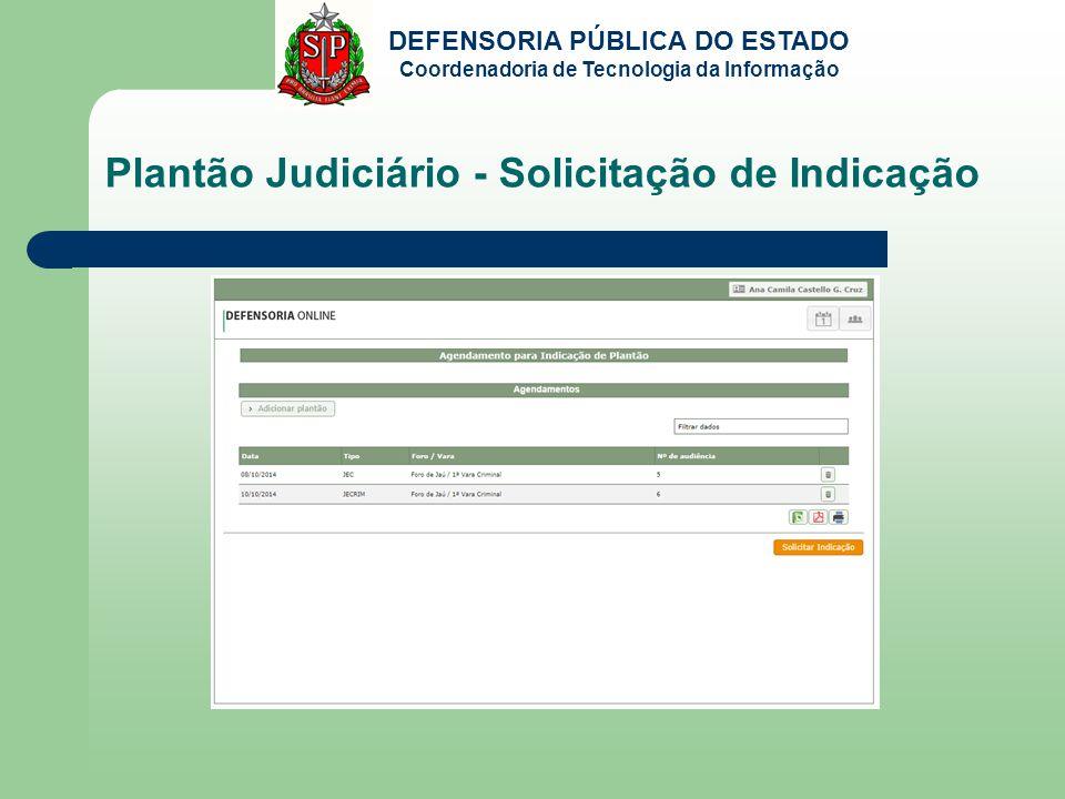 DEFENSORIA PÚBLICA DO ESTADO Coordenadoria de Tecnologia da Informação Plantão Judiciário - Solicitação de Indicação