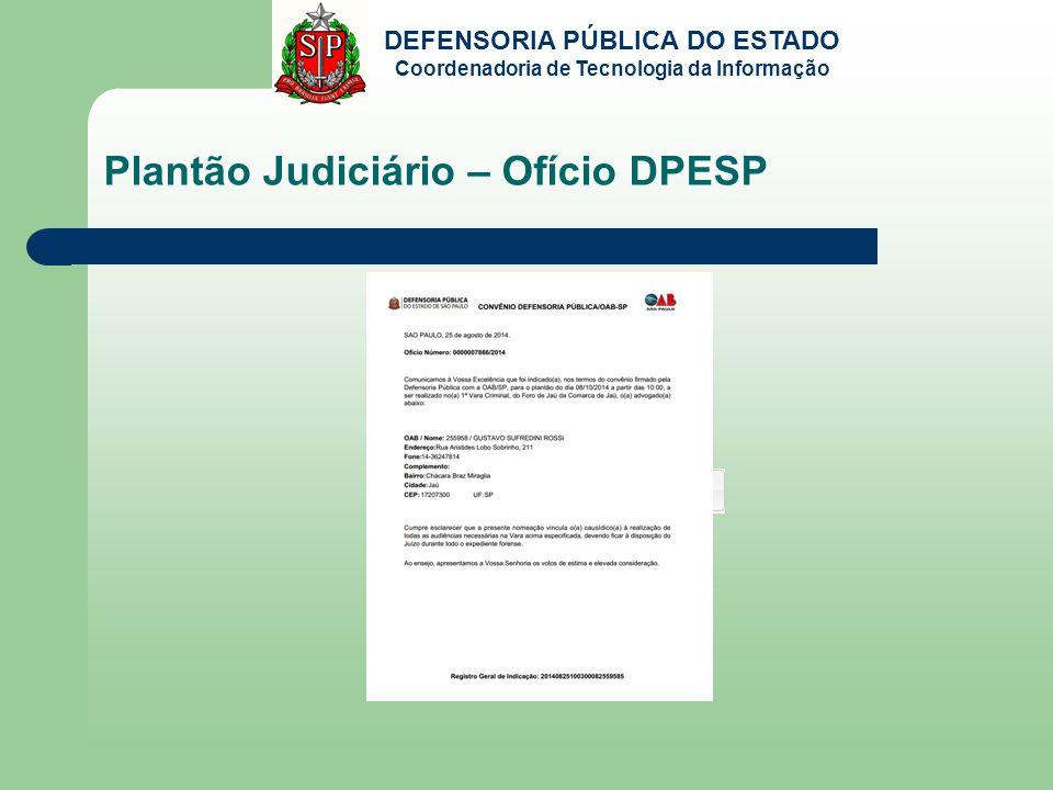 DEFENSORIA PÚBLICA DO ESTADO Coordenadoria de Tecnologia da Informação Plantão Judiciário – Ofício DPESP