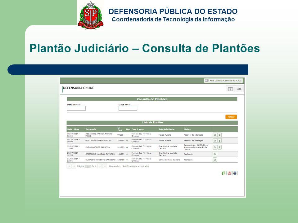 DEFENSORIA PÚBLICA DO ESTADO Coordenadoria de Tecnologia da Informação Plantão Judiciário – Consulta de Plantões