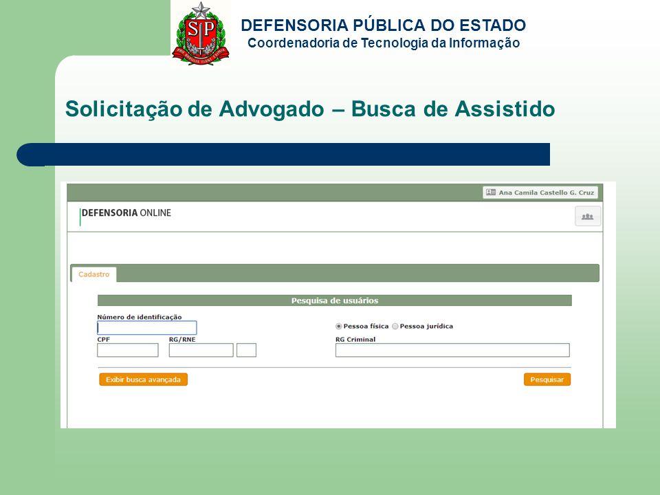 DEFENSORIA PÚBLICA DO ESTADO Coordenadoria de Tecnologia da Informação Solicitação de Advogado – Busca de Assistido
