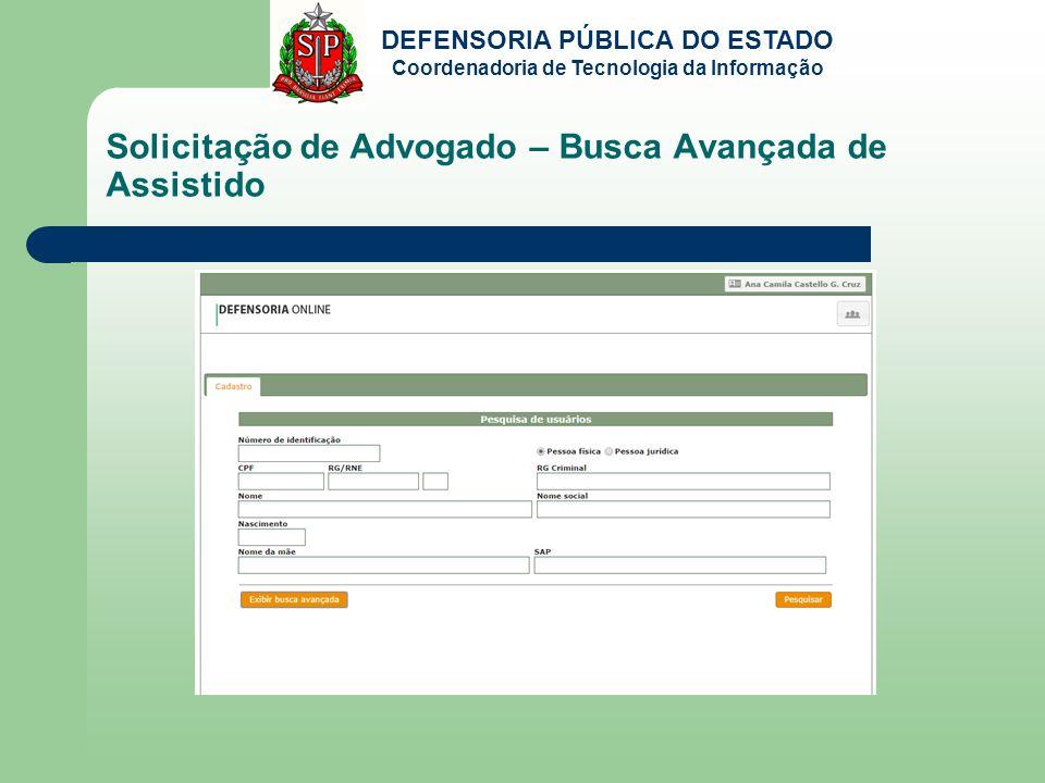 DEFENSORIA PÚBLICA DO ESTADO Coordenadoria de Tecnologia da Informação Solicitação de Advogado – Busca Avançada de Assistido