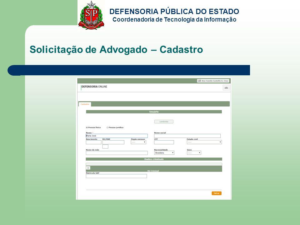 DEFENSORIA PÚBLICA DO ESTADO Coordenadoria de Tecnologia da Informação Solicitação de Advogado – Cadastro