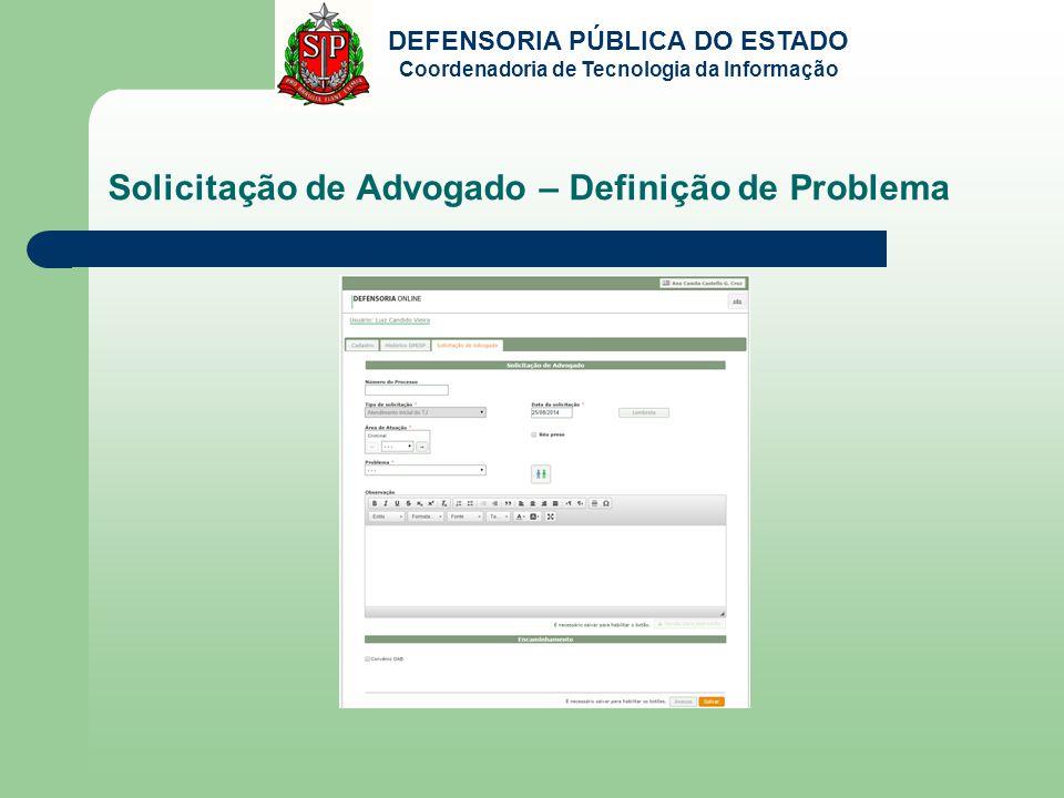 DEFENSORIA PÚBLICA DO ESTADO Coordenadoria de Tecnologia da Informação Solicitação de Advogado – Definição de Problema